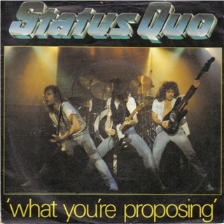 british cover of the Status Quo single 'What you're proposing'